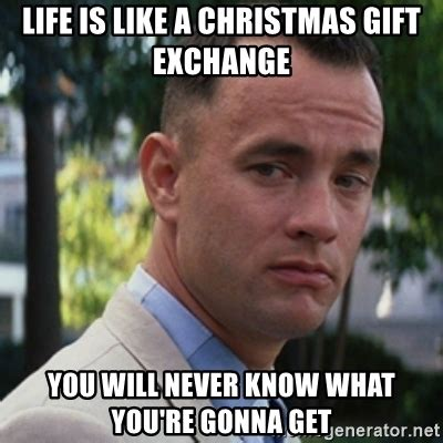 Christmas Present Meme - life is like a christmas gift exchange you will never know what you re gonna get forrest gump
