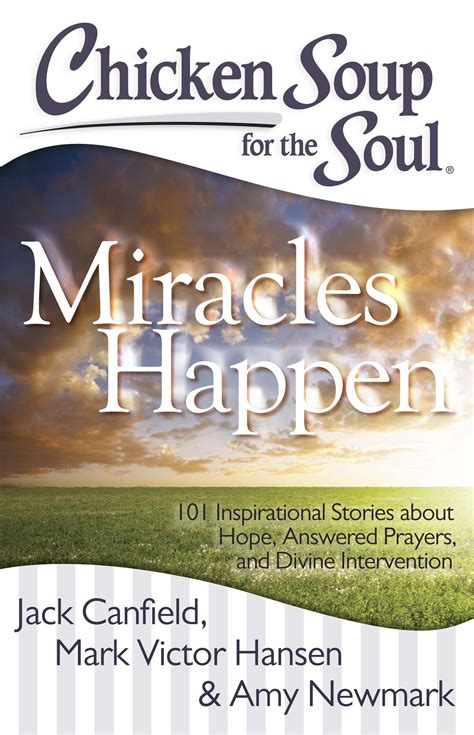 chicken soup for the soul miracles and more 101 stories of intervention answered prayers and messages from heaven books chicken soup for the soul miracles happen ebook by