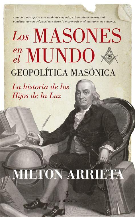 libro los masones la historia los masones en el mundo geopol 237 tica mas 243 nica la historia de los hijos de la libros books