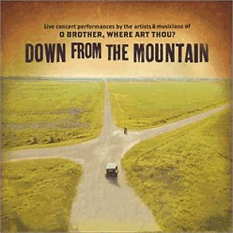 O Brother, Where Art Thou? (Down from the Mountain) (Live ... O Brother Where Art Thou Soundtrack