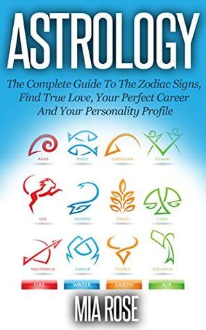 astrology a guide to astrology the complete guide to the zodiac signs find true love your perfect career and your