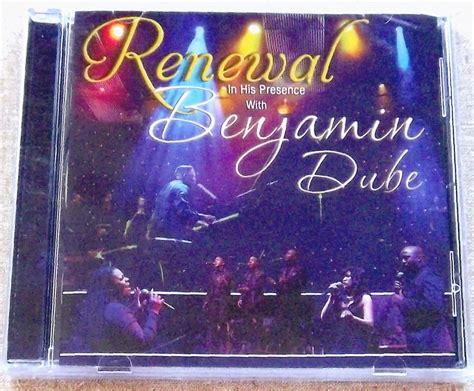 benjamin dube renewal in his presence special benjamin dube renewal in his presence cd south africa cat