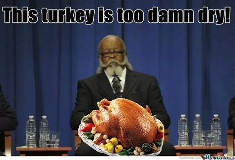 Thanksgiving Memes Tumblr - this turkey is too damn dry pictures photos and images