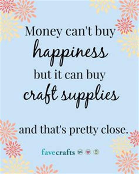 sayings for crafts 1000 craft quotes on quote crafts crafting