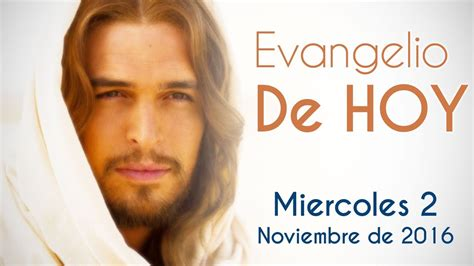 doodle de hoy 2 de noviembre evangelio de hoy mi 233 rcoles 2 de noviembre 2016 fieles