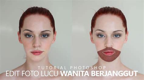 tutorial edit foto di photoshop youtube edit foto lucu wanita berjanggut photoshop tutorial youtube