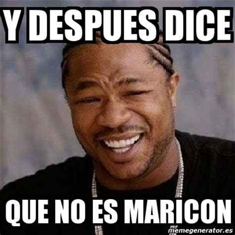 Maricon Meme - meme yo dawg y despues dice que no es maricon 4178092
