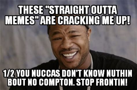 You Don T Know Me Meme - meme creator these quot straight outta memes quot are cracking