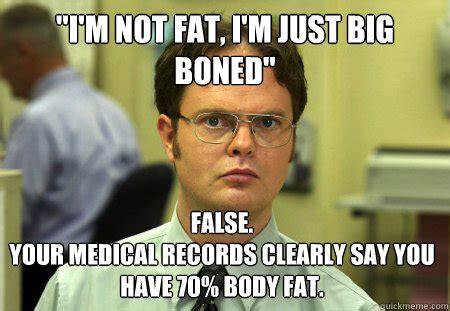 I M Fat Meme - quot i m not fat i m just big boned quot false your medical