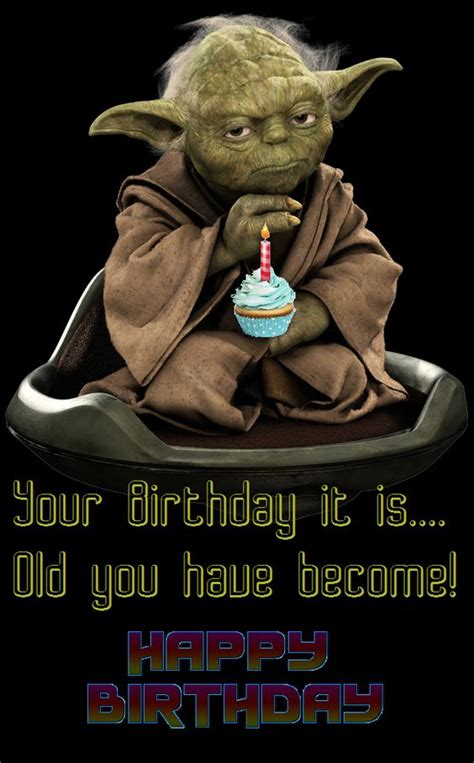 imagenes happy birthday star wars your birthday it is old you have become yoda happy