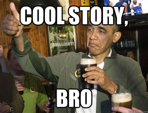 Cool Story Meme - cool story bro upvoting obama quickmeme
