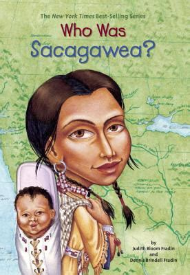 a picture book of sacagawea who was sacagawea by dennis brindell fradin roop