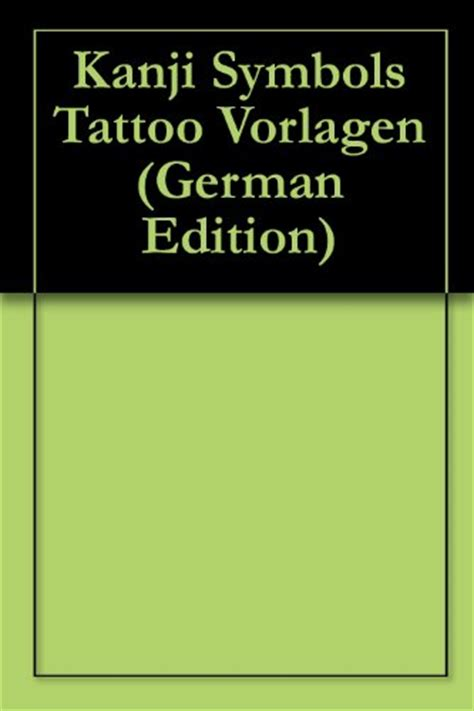 kanji tattoo vorlagen kanji symbols tattoo vorlagen german edition