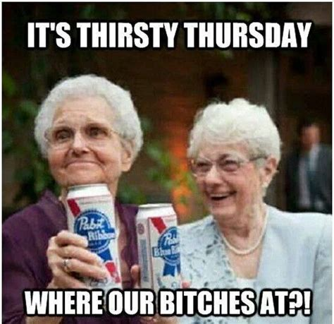 Thirsty Bitches Meme - its thirsty thursday quotes memes quote funny quotes days