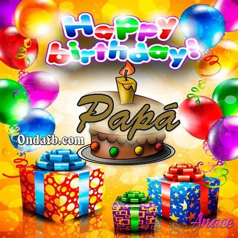 imagenes happy birthday papa tarjeta bonita de cumplea 241 os para mi pap 225 frases e