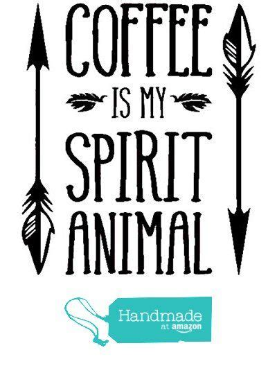 Coffee Is My Spirit Animal 17 best images about powdercoated cups on