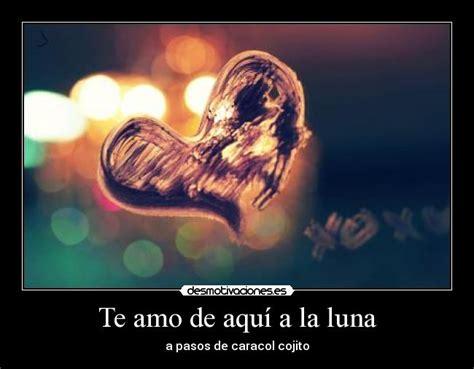 Imagenes Que Digan Te Amo De Aqui Ala Luna | te amo de aqu 237 a la luna desmotivaciones