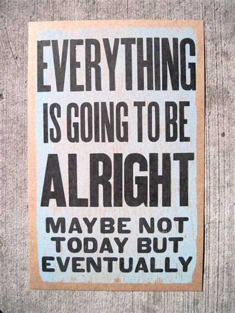 quot everything is not what everything is going to be alright quotes pinterest