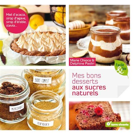 cuisine sans sucre 3 raisons de d 233 couvrir quot mes bons desserts au sucre naturel
