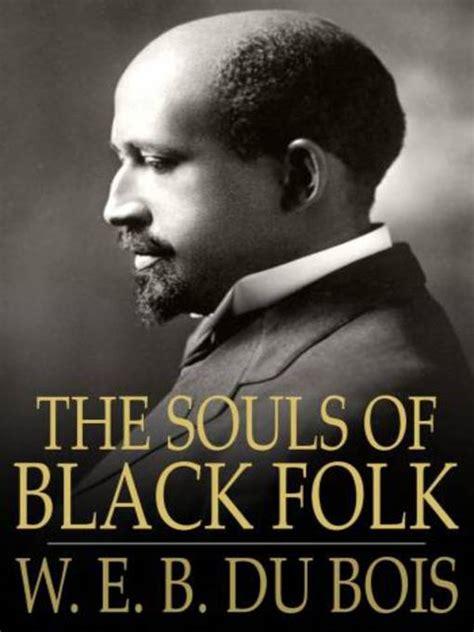 the souls of black folk books teaching w e b du bois the souls of black folk s usih org