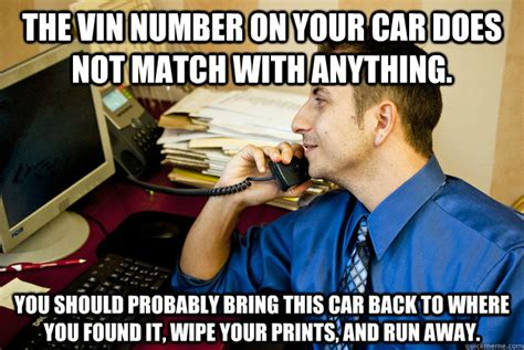 Car Insurance Meme - the vin number on your car does not match with anything