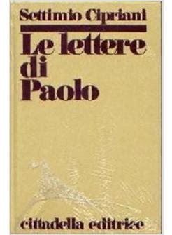 le lettere di paolo le lettere di paolo cipriani settimio cittadella