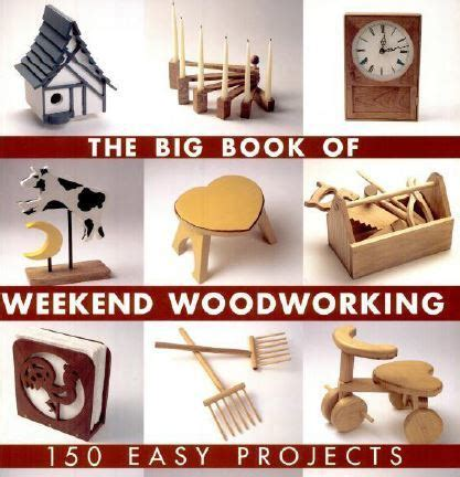 the big book of weekend woodworking crafts hobbies the big book of weekend woodworking