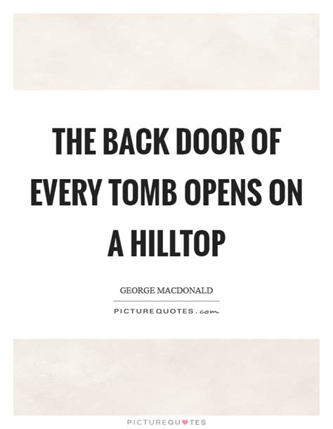 Every Memory Of Walking Out The Front Door Back Door Quotes Back Door Sayings Back Door Picture Quotes