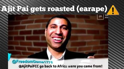 ajit pai roast ajit pai gets roasted ajit pai roasts back earape youtube