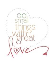 Small Things With Great Love Quote by Bless You And Keep You Do Small Things With Great Love