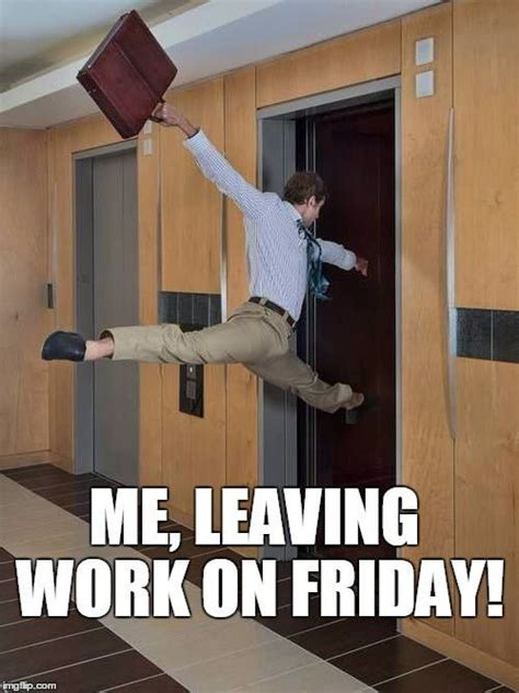 Leaving Work On Friday Meme - thank god it s friday funny friday stuff to share