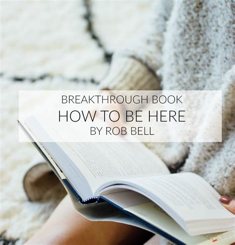 breakthrough books breakthrough book how to be here by rob bell the