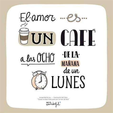 imagenes lunes y cafe el amor es un caf 233 a las ocho de la ma 241 ana de un lunes