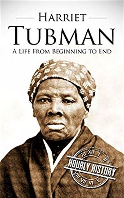 harriet tubman biography in english amazon com harriet tubman a life from beginning to end