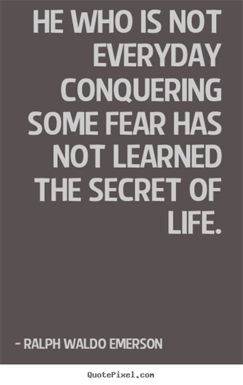 quotes  life     everyday conquering  fear   learned