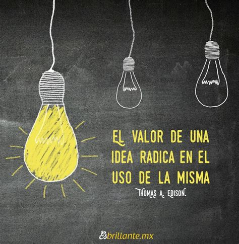 la idea de la 8425428378 el valor de una idea radica en el uso de la misma idea emprendedores
