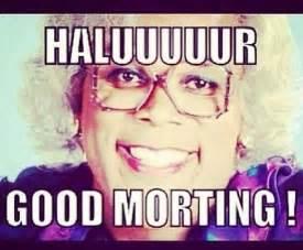 Madea good morning morning pick me up pinterest
