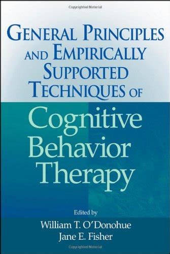 cognitive behavioral therapy 30 highly effective tips and tricks for rewiring your brain and overcoming anxiety depression phobias psychotherapy volume 3 books general principles and empirically supported techniques of