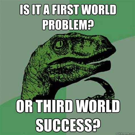 Third World Problems Meme - is it a first world problem or third world success