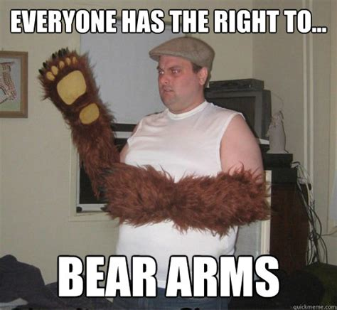 Right To Bear Arms Meme - everyone has the right to bear arms right to bear