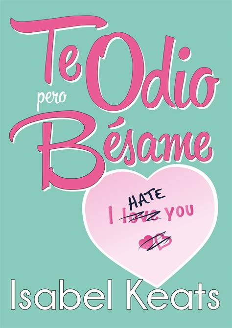 libro te odio pero bsame rese 241 a te odio pero b 233 same isabel keats el ojo lector
