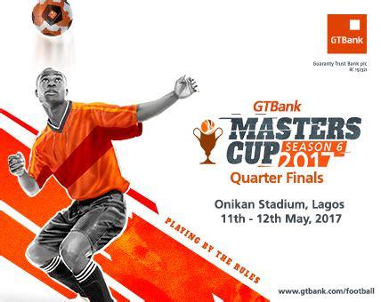 gt bank gtbankmasterscup season 6 enters quarter finals stage