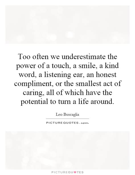 Too often we underestimate the power of a touch, a smile