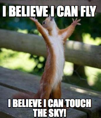 I Believe I Can Fly Meme - meme creator i believe i can fly i believe i can touch