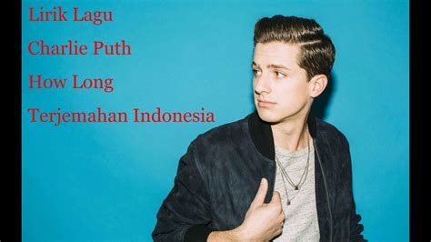 Charlie Puth How Long Terjemahan | lirik how long charlie puth arti dan terjemahan
