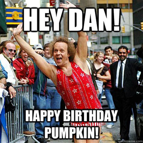 Funny Gay Birthday Meme - hey dan happy birthday pumpkin out and proud richard simmons