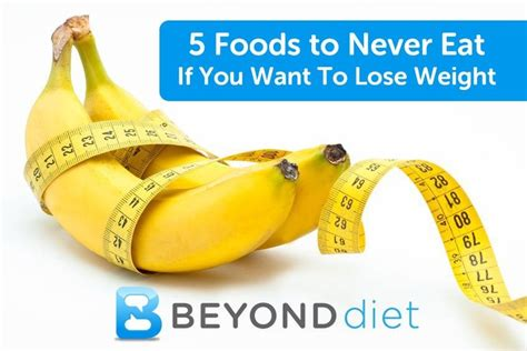 4 fruits to never eat 5 foods never to eat beyond diet benefits of binge
