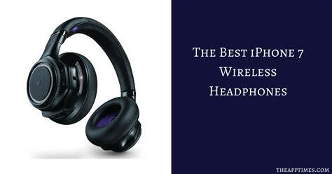 best iphone headphones top iphone 7 wireless headphones theapptimes