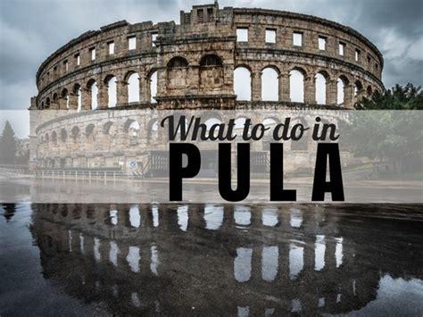 10 Things to Do in Pula, Croatia Travel Croatia Guide