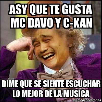 siente la msica 1 meme yao wonka asy que te gusta mc davo y c kan dime que se siente escuchar lo mejor de la